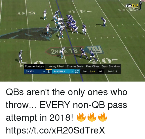 Commentators: FOX NFL  2NRİ& 18  Commentators Kenny Albert Charles Davis Pam Oliver Dean Blandino  GIANTS  13 3 PANTHERS 21 17 2nd 6:49 07 2nd & 18 QBs aren't the only ones who throw...  EVERY non-QB pass attempt in 2018! 🔥🔥🔥 https://t.co/xR20SdTreX