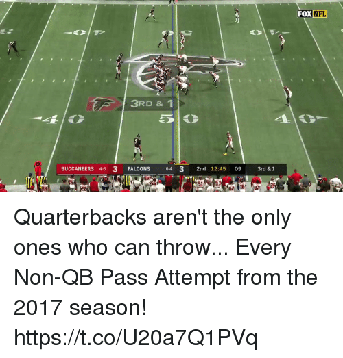 Memes, Nfl, and Falcons: FOX  NFL  3RD & 1  BUCCANEERS 4-6 3 FALCONS 64 3 2nd 12:45 09 3rd & 1 Quarterbacks aren't the only ones who can throw...  Every Non-QB Pass Attempt from the 2017 season! https://t.co/U20a7Q1PVq
