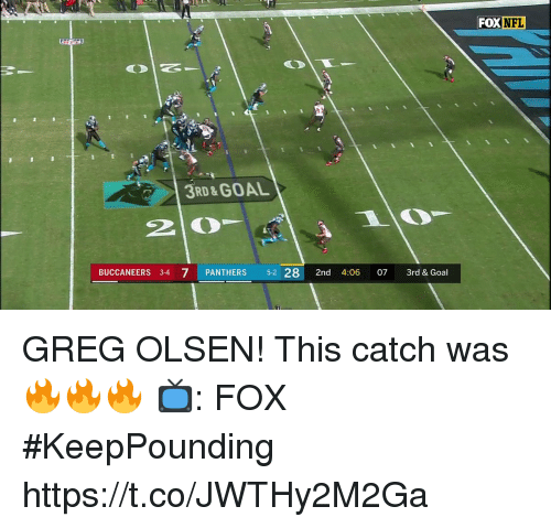 Greg Olsen, Memes, and Nfl: FOX NFL  3RD&GOAL  2 0  BUCCANEERS 3-4 7 PANTHERS 5-2 28 2nd 4:06 07 3rd & Goal GREG OLSEN!  This catch was 🔥🔥🔥  📺: FOX #KeepPounding https://t.co/JWTHy2M2Ga