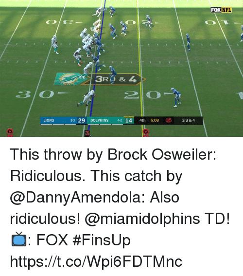 Memes, Nfl, and Brock: FOX  NFL  3RD & L  LIONS  2-3 29 DOLPHINS 42 14 4th 6:08 05 3rd & 4  3 This throw by Brock Osweiler: Ridiculous. This catch by @DannyAmendola: Also ridiculous!  @miamidolphins TD!  📺: FOX #FinsUp https://t.co/Wpi6FDTMnc