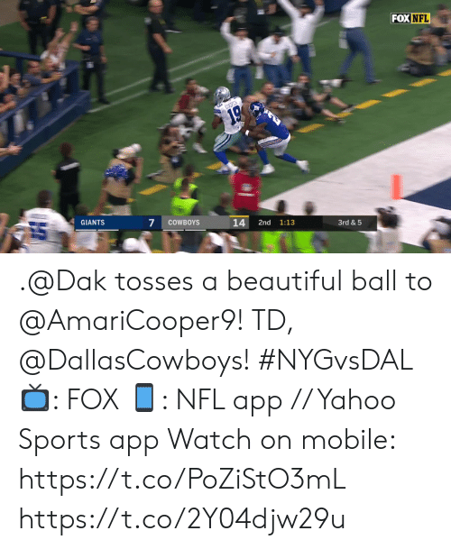 Cooper: FOX NFL  COOPER  19  GIANTS  7  COWBOYS  14  2nd  1:13  3rd& 5 .@Dak tosses a beautiful ball to @AmariCooper9!   TD, @DallasCowboys! #NYGvsDAL  📺: FOX 📱: NFL app // Yahoo Sports app  Watch on mobile: https://t.co/PoZiStO3mL https://t.co/2Y04djw29u