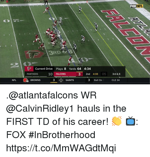 Memes, Nfl, and New Orleans Saints: FOX NFL  Fox IT  3RD 8  Current Drive Plays 8 Yards 64 4:34  PANTHERS  10 FALCONS  3 2nd 4:08 05 3rd & 8  3  SAINTS  3 Ball On  CLE 34  NFL  BROWNS .@atlantafalcons WR @CalvinRidley1 hauls in the FIRST TD of his career! 👏  📺: FOX #InBrotherhood https://t.co/MmWAGdtMqi
