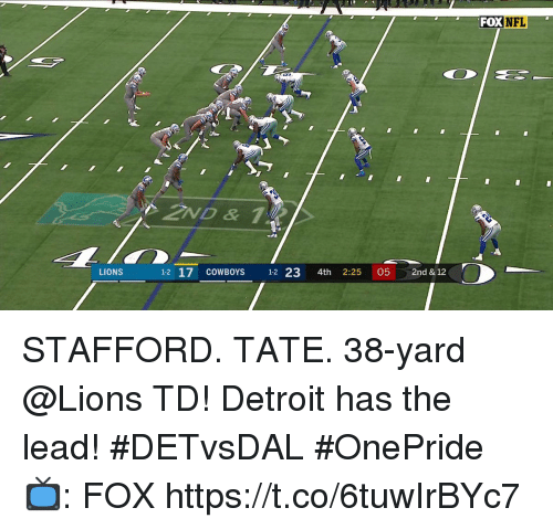 Dallas Cowboys, Detroit, and Memes: FOX  NFL  LIONS  1-2 17 COWBOYS 12 23 4th 2:25 05 2nd & 12 STAFFORD. TATE. 38-yard @Lions TD!  Detroit has the lead! #DETvsDAL #OnePride  📺: FOX https://t.co/6tuwIrBYc7