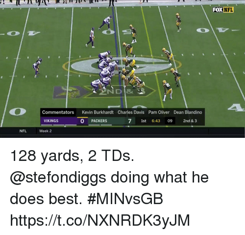 Memes, Nfl, and Best: FOX NFL  ND8  Commentators Kevin Burkhardt Charles Davis Pam Oliver Dean Blandino  VIKINGS  O PACKERS  7 1st 6:43 09 2nd & 3  NFL  Week 2 128 yards, 2 TDs.   @stefondiggs doing what he does best. #MINvsGB https://t.co/NXNRDK3yJM
