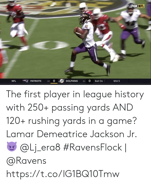 Memes, Nfl, and Patriotic: FOX NFL  NFL  PATRIOTS  DOLPHINS  Ball On  MIA 5  1-0  O-1 The first player in league history with 250+ passing yards AND 120+ rushing yards in a game?   Lamar Demeatrice Jackson Jr. 😈 @Lj_era8  #RavensFlock | @Ravens https://t.co/lG1BQ10Tmw