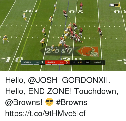 Hello, Memes, and Nfl: FOX  NFL  OL  PACKERS 66 7 BROWNS 012 O 1st 4:49 06 2nd & 7 Hello, @JOSH_GORDONXII. Hello, END ZONE!  Touchdown, @Browns! 😎 #Browns https://t.co/9tHMvc5Icf