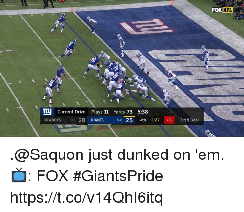 Dallas Cowboys, Memes, and Nfl: FOX  NFL  T Current Drive Plays 11 Yards 73 5:38  COWBOYS 9-6 28 GIANTS  5-10 25 4th 3:27 03 3rd & Goal .@Saquon just dunked on 'em.  📺: FOX #GiantsPride https://t.co/v14QhI6itq