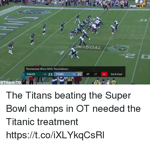 Philadelphia Eagles, Nfl, and Super Bowl: FOX  NFL  Tennessee Wins With Touchdown  EAGLES  21 23 TITANS  2-1 20 OT 17 02 3rd & Goal  @TitanicTD The Titans beating the Super Bowl champs in OT needed the Titanic treatment  https://t.co/iXLYkqCsRl