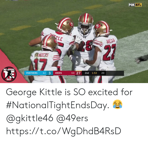San Francisco 49ers, Memes, and Nfl: FOX NFL  TLE  BRESDA  27  17  NAIONAL  6-0 27  33  PANTHERS  49ERS  2nd  1:53  23  4-2  DAY George Kittle is SO excited for #NationalTightEndsDay. 😂 @gkittle46 @49ers https://t.co/WgDhdB4RsD