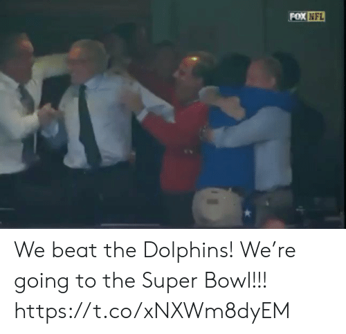 Super Bowl: FOX NFL We beat the Dolphins! We're going to the Super Bowl!!! https://t.co/xNXWm8dyEM