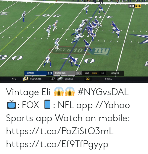 Dallas Cowboys, Philadelphia Eagles, and Memes: FOX NFL  YST & 10  my  31  10  28  COWBOYS  8:05  1st & 10  GIANTS  3rd  16  27  32  REDSKINS  NFL  EAGLES  FINAL Vintage Eli 😱😱 #NYGvsDAL  📺: FOX 📱: NFL app // Yahoo Sports app  Watch on mobile: https://t.co/PoZiStO3mL https://t.co/Ef9TfPgyyp