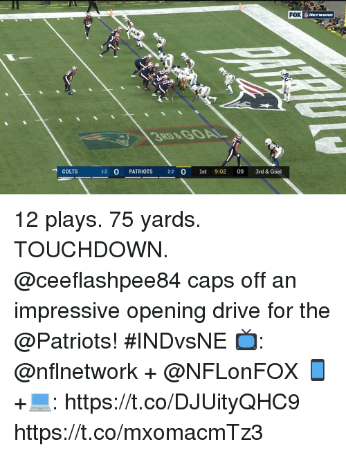Memes, Patriotic, and Drive: FOX  RD&GOAL  1-3 O PATRIOTS 2-2 0 1st 9:02 09 3rd & Goal 12 plays. 75 yards. TOUCHDOWN.  @ceeflashpee84 caps off an impressive opening drive for the @Patriots! #INDvsNE  📺: @nflnetwork + @NFLonFOX 📱+💻: https://t.co/DJUityQHC9 https://t.co/mxomacmTz3