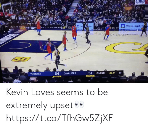 Extremely: FOX  SPORTS  Cleveland Cl  Clev  nllnic  18  :26.9  2nd Qtr  64  CAVALIERS  THUNDER  BONUS  BONUS Kevin Loves seems to be extremely upset👀 https://t.co/TfhGw5ZjXF