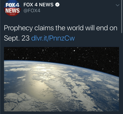 News, World, and Sept: FOX4 FOX 4 NEWS Q  NEWS @FOX4  KDFW IDALLAS  FORT WORTH  Prophecy claims the world will end on  Sept. 23 dlvr.it/PnnzCw