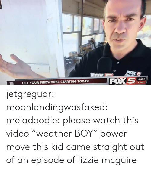 """Tumblr, Blog, and Fireworks: FOX5  GET YOUR FIREWORKS STARTING TODAY! jetgreguar: moonlandingwasfaked:  meladoodle: please watch this video """"weather BOY"""" power move  this kid came straight out of an episode of lizzie mcguire"""