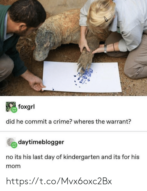 warrant: foxgrl  did he commit a crime? wheres the warrant?  daytimeblogger  no its his last day of kindergarten and its for his  mom https://t.co/Mvx6oxc2Bx