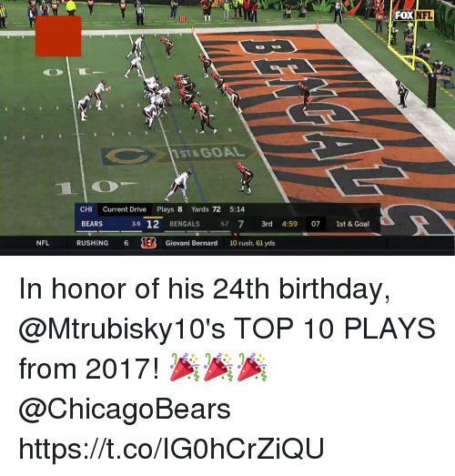 Birthday, Memes, and Bears: FOXNFL  Gl  1  11ST&GOAL  CHI Current Drive Plays 8 Yards 72 5:14  BEARS 39 12 BENGALS 57 7 3rd 4:59 07 1st & Goal  RUSHING 6 Giovani Bernard 10 rush, 61 yds In honor of his 24th birthday, @Mtrubisky10's TOP 10 PLAYS from 2017! 🎉🎉🎉 @ChicagoBears https://t.co/IG0hCrZiQU