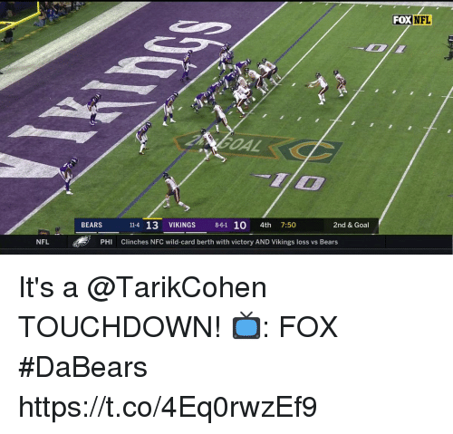 Memes, Nfl, and Bears: FOXNFL  IL  BEARS 114 13 VIKINGS 8-61 10 4th 7:50  2nd & Goal  NFL  PHI  Clinches NFC wild-card berth with victory AND Vikings loss vs Bears It's a @TarikCohen TOUCHDOWN!  📺: FOX #DaBears https://t.co/4Eq0rwzEf9