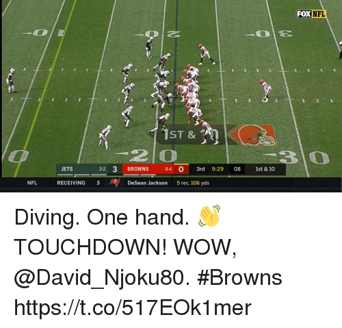 Memes, Nfl, and Wow: FOXNFL  ST &  2 O  JETS  2-2 3 BROWNS 0-4 3rd 9:29 08 1st & 10  NFL  RECEIVING 3  DeSean Jackson  5 rec, 106 yds Diving. One hand. 👋 TOUCHDOWN!  WOW, @David_Njoku80. #Browns https://t.co/517EOk1mer