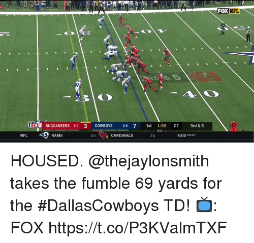 Dallas Cowboys, Memes, and Nfl: FOXNFL  XNFL  BUCCANEERS 59 3 cowBoYS  8-6 7 1st 1:58  NFL  RAMS  11-3  CARDINALS  3-11  4:05 PM ET HOUSED.  @thejaylonsmith takes the fumble 69 yards for the #DallasCowboys TD!  📺: FOX https://t.co/P3KValmTXF