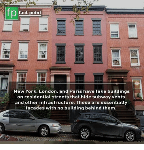 Fake, Memes, and New York: fp  fact point  New York, London, and Paris have fake buildings  on residential streets that hide subway vents  and other infrastructure. These are essentially  facades with no building behind them