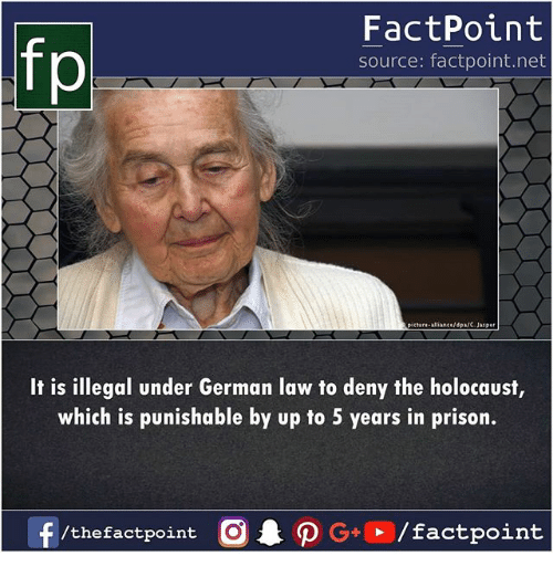 Memes, Prison, and Holocaust: fp  FactPoint  source: factpoint.net  picture-alliance/4pa/C.Jasper  It is illegal under German law to deny the holocaust,  which is punishable by up to 5 years in prison.  f /thefactpoint O·P G+ / factpoint