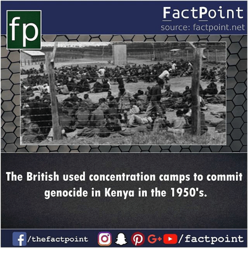 Memes, British, and 🤖: fp  FactPoint  source: factpoint.net  The British used concentration camps to commit  genocide in Kenya in the 1950's.