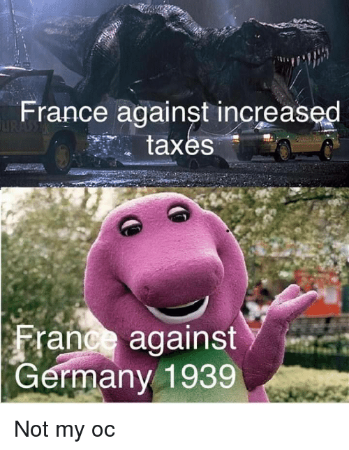 My Oc: France against increased  taxes  France against  ermany 1939 Not my oc