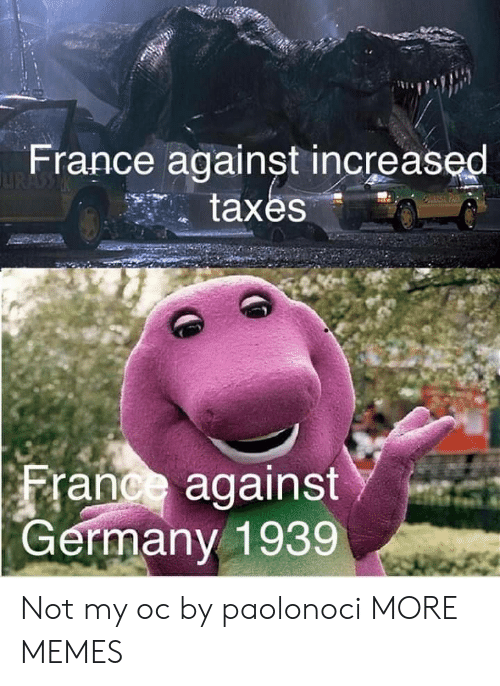 My Oc: France against increased  taxes  France against  ermany 1939 Not my oc by paolonoci MORE MEMES