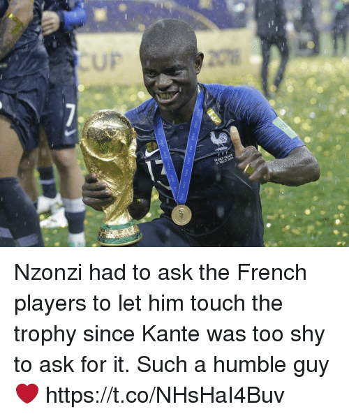 Memes, France, and Humble: FRANCE-CROATIE  15 MMLET 2018 Nzonzi had to ask the French players to let him touch the trophy since Kante was too shy to ask for it. Such a humble guy❤️ https://t.co/NHsHaI4Buv