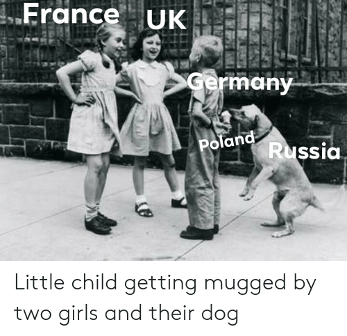 Girls, France, and Germany: France  UK  Germany  Poland  Russia Little child getting mugged by two girls and their dog