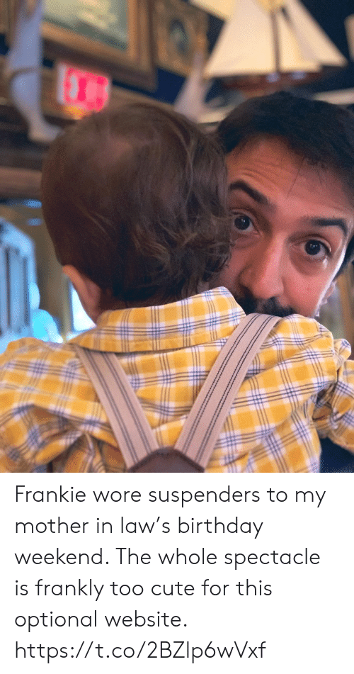 In Law: Frankie wore suspenders to my mother in law's birthday weekend. The whole spectacle is frankly too cute for this optional website. https://t.co/2BZlp6wVxf