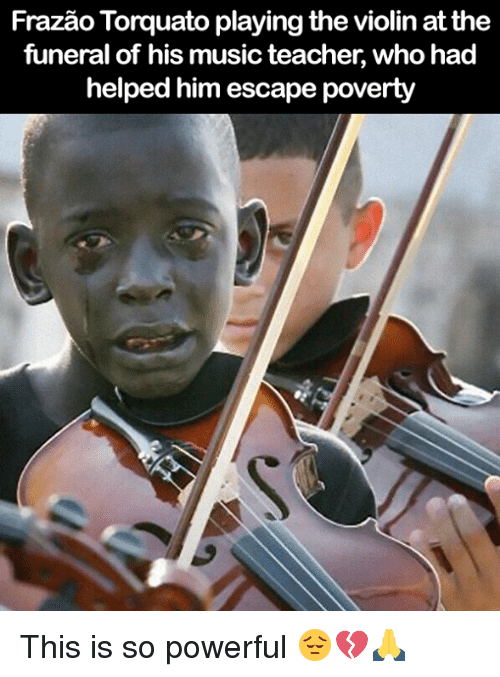 Memes, Music, and Teacher: Frazao Torquato playing the violin at the  funeral of his music teacher, who had  helped him escape poverty This is so powerful 😔💔🙏