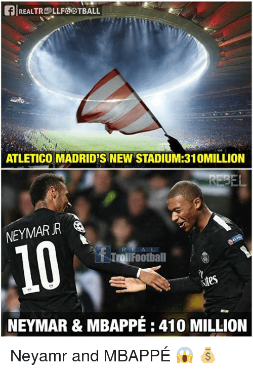Memes, Neymar, and Atletico: FREALTRELLFTBALL  ATLETICO MADRID'S NEW STADIUM:310MILLION  NEYMARJR  10  TrollFoothall  NEYMAR & MBAPPÉ: 410 MILLION Neyamr and MBAPPÉ 😱 💰