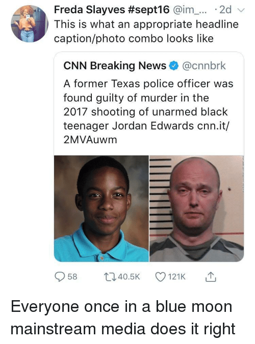 cnn.com, News, and Police: Freda Slayves #sept16 @im-... . 2d  This is what an appropriate headline  caption/photo combo looks like  CNN Breaking News@cnnbrk  A former Texas police officer was  found guilty of murder in the  2017 shooting of unarmed black  teenager Jordan Edwards cnn.it/  2MVAuwm  958 ti40.5 121K Everyone once in a blue moon mainstream media does it right