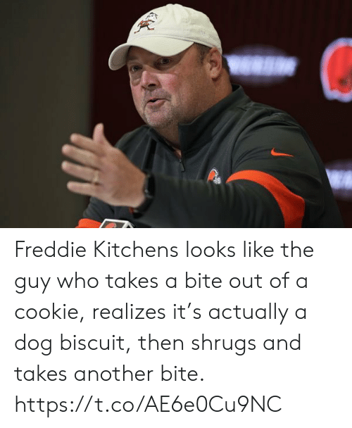 bite: Freddie Kitchens looks like the guy who takes a bite out of a cookie, realizes it's actually a dog biscuit, then shrugs and takes another bite. https://t.co/AE6e0Cu9NC