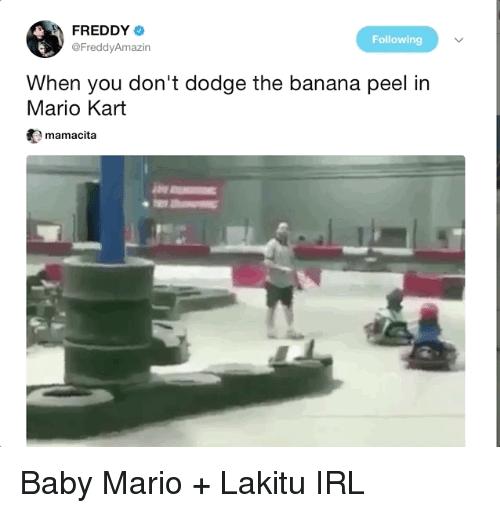 Blackpeopletwitter, Funny, and Mario Kart: FREDDY  @FreddyAmazin  Following  When you don't dodge the banana peel in  Mario Kart  t) mamacita