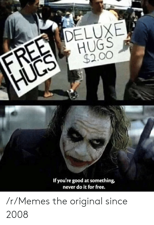 Memes, Free, and Good: FREE DELUXE  HUGS  $2.00  HUCS  If you're good at something  never do it for free. /r/Memes the original since 2008