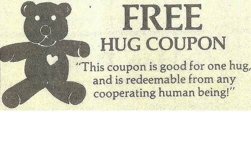 "free hug: FREE  HUG COUPON  ""This coupon is good for one hug,  and is redeemable from any  cooperating human being!"""