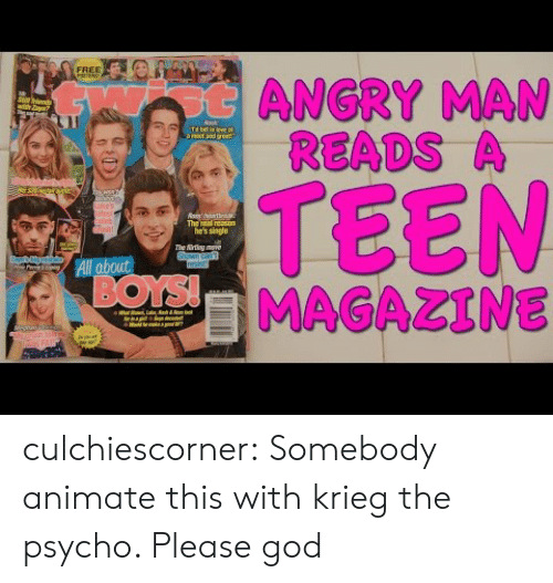 "animate: FREE  otANGRY MAN  READS A  with Zl""  Nask  Td ll in leve  amat and aset  TEEN  MAGAZINE  uke's  stist  pleb  Gish  The real reason  he's single  The irting move  Shawn can  resist!  All about  BOYS!  ur  eiiha  FAI culchiescorner:  Somebody animate this with krieg the psycho. Please god"