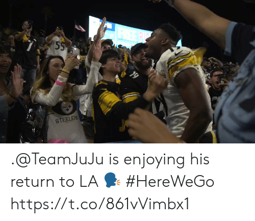 Memes, Free, and Steelers: FREE PP  55  STEELERS  19 .@TeamJuJu is enjoying his return to LA 🗣 #HereWeGo https://t.co/861vVimbx1