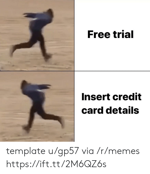 Memes, Free, and Credit Card: Free trial  Insert credit  card details template u/gp57 via /r/memes https://ift.tt/2M6QZ6s
