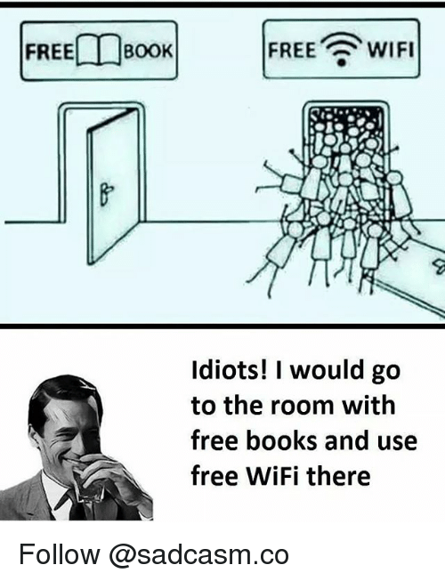 Free Wifi: FREEDBOOK  FREE WIFI  Idiots! I would go  to the room with  free books and use  free WiFi there Follow @sadcasm.co