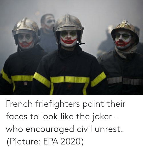 epa: French friefighters paint their faces to look like the joker - who encouraged civil unrest. (Picture: EPA 2020)