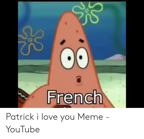 Love, Meme, and youtube.com: French Patrick i love you Meme - YouTube