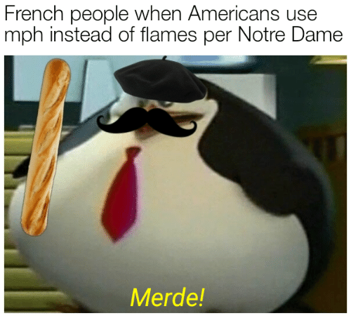 Notre Dame: French people when Americans use  mph instead of flames per Notre Dame  Merde!