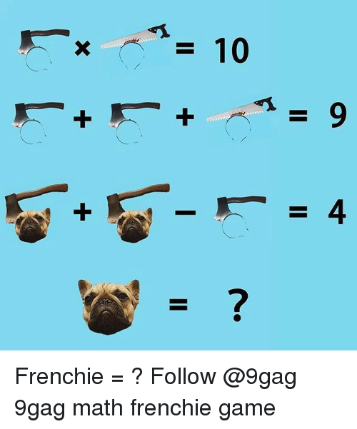 9gag, Memes, and Game: Frenchie = ? Follow @9gag 9gag math frenchie game