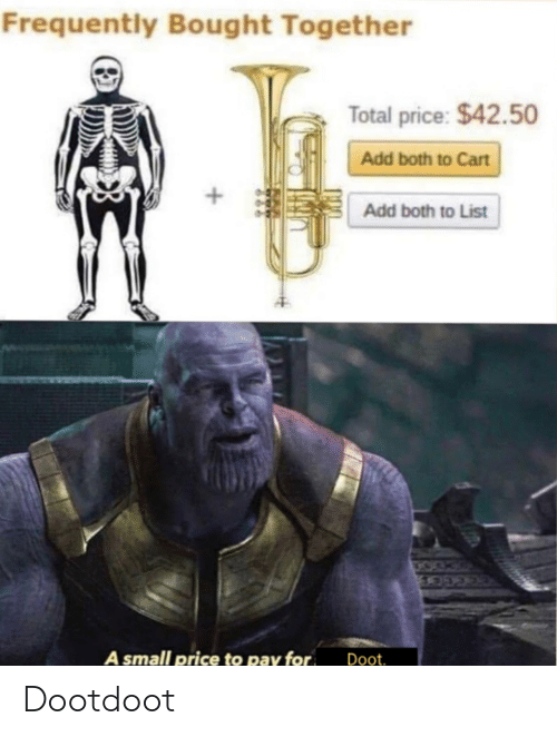 Cart: Frequently Bought Together  Total price: $42.50  Add both to Cart  +  Add both to List  A small price to pay for  Doot. Dootdoot