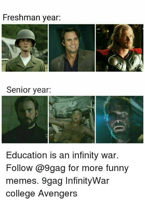 9gag, College, and Funny: Freshman year  Senior year: Education is an infinity war. Follow @9gag for more funny memes. 9gag InfinityWar college Avengers