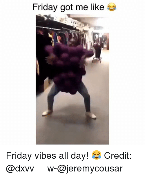 Friday, Memes, and 🤖: Friday got me like e  4 Friday vibes all day! 😂 Credit: @dxvv__ w-@jeremycousar
